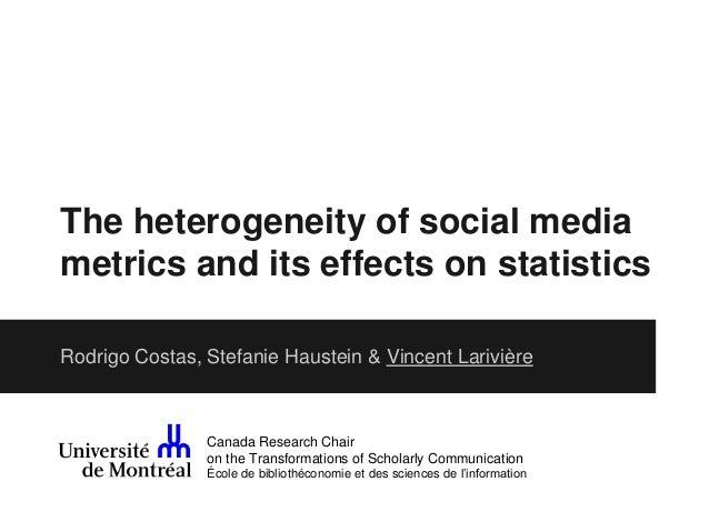 The heterogeneity of social media  metrics and its effects on statistics  Rodrigo Costas, Stefanie Haustein & Vincent Lari...