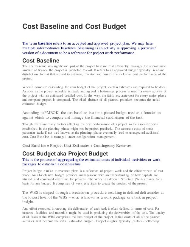 Cost Baseline and Cost Budget The term baseline refers to an accepted and approved project plan. We may have multiple inte...