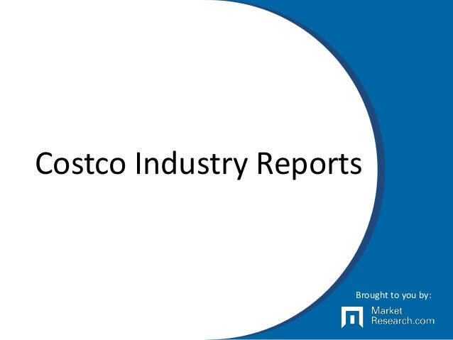 Costco Industry Reports Brought to you by: