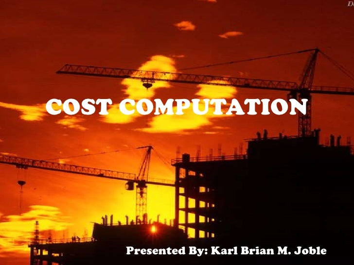 COST COMPUTATION<br />Presented By: Karl Brian M. Joble<br />