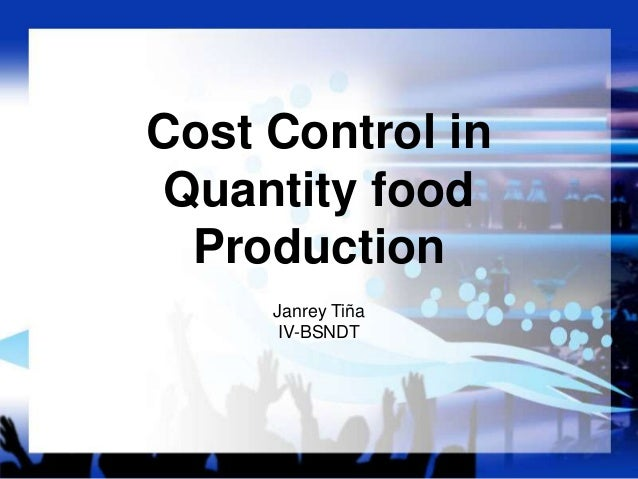 Cost Control in Quantity food Production Janrey Tiña IV-BSNDT