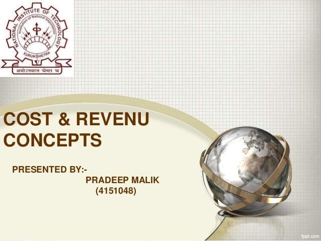 COST & REVENU CONCEPTS PRESENTED BY:- PRADEEP MALIK (4151048)