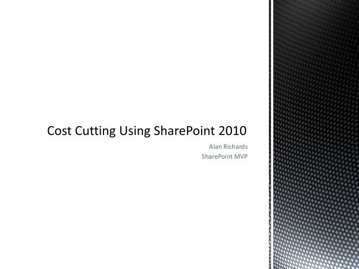 Alan Richards<br />SharePoint MVP<br />Cost Cutting Using SharePoint 2010<br />