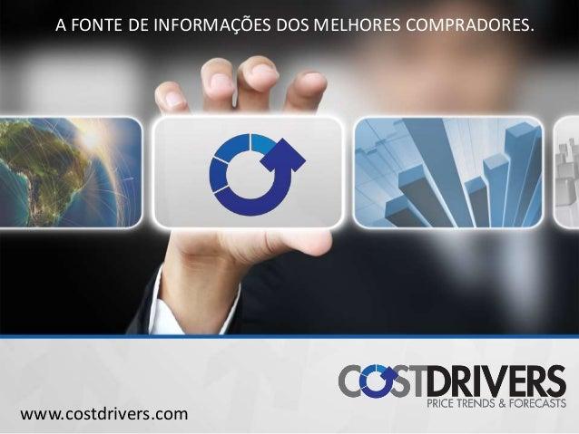 A FONTE DE INFORMAÇÕES DOS MELHORES COMPRADORES. www.costdrivers.com