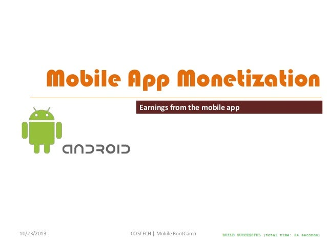 Mobile App Monetization Earnings from the mobile app  10/23/2013  COSTECH | Mobile BootCamp