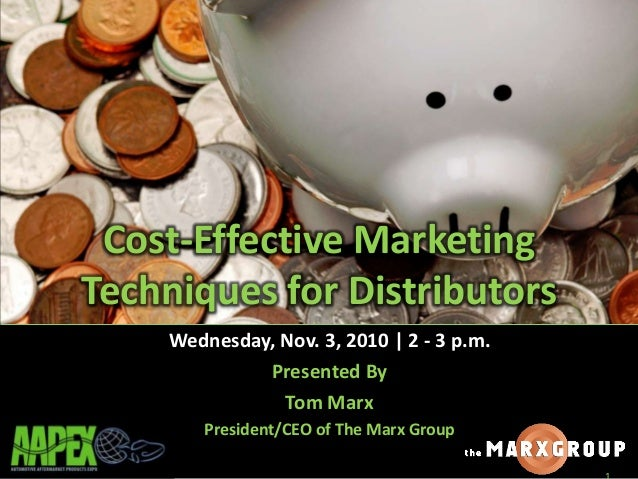 Cost-Effective Marketing Techniques for Distributors Wednesday, Nov. 3, 2010   2 - 3 p.m. Presented By Tom Marx President/...