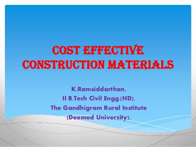 Cost effective construction materials K.Ramsiddarthan, II B.Tech Civil Engg.(HD), The Gandhigram Rural Institute (Deemed U...