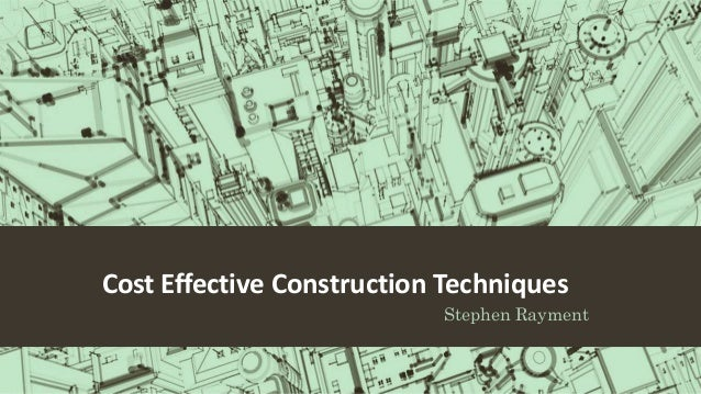 Cost Effective Construction Techniques Stephen Rayment