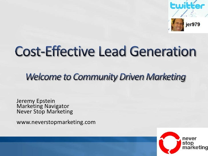 Cost-Effective Lead GenerationWelcome to Community Driven Marketing<br />Jeremy Epstein<br />Marketing Navigator<br />Neve...