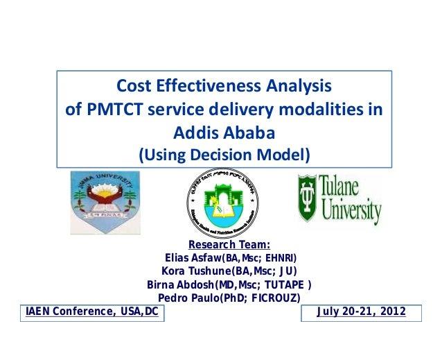 CostEffectivenessAnalysis ofPMTCTservicedeliverymodalitiesin AddisAbaba (UsingDecisionModel)  Research Team: E...