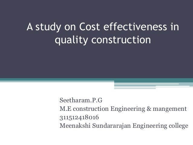 A study on Cost effectiveness in quality construction  Seetharam.P.G M.E construction Engineering & mangement 311512418016...