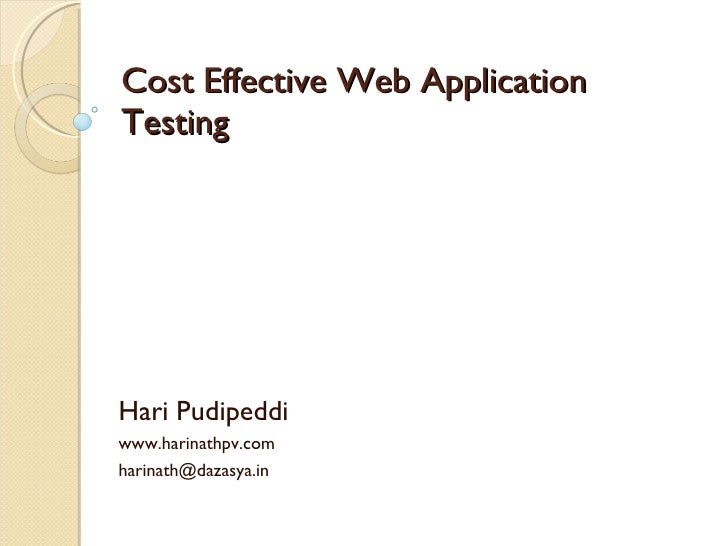 Cost Effective Web Application Testing Hari Pudipeddi www.harinathpv.com  harinath@dazasya.in