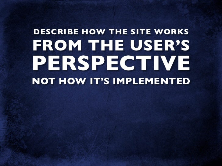 DESCRIBE HOW THE SITE WORKS  FROM THE USER'S PERSPECTIVE NOT HOW IT'S IMPLEMENTED