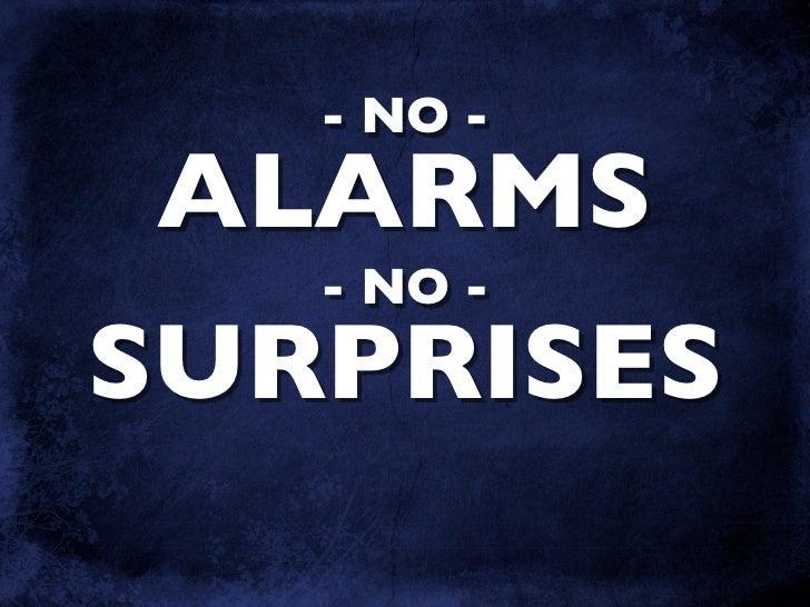 - NO -  ALARMS    - NO - SURPRISES
