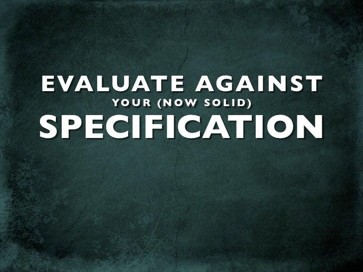 EVALUATE AGAINST     YO U R ( N OW S O L I D )  SPECIFICATION