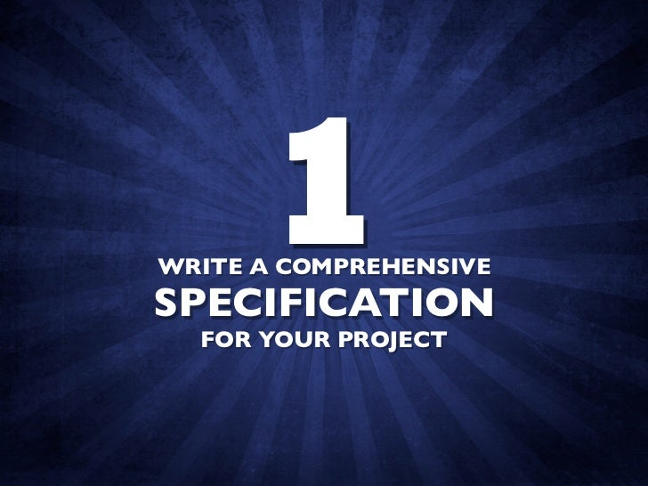 1 WRITE A COMPREHENSIVE SPECIFICATION   FOR YOUR PROJECT