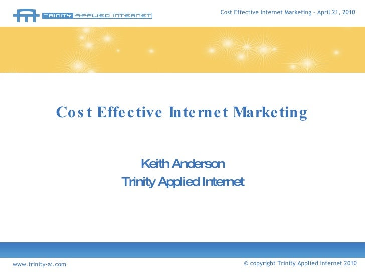 Cost Effective Internet Marketing Keith Anderson Trinity Applied Internet