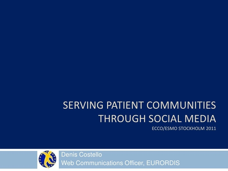 Serving patient communities through social mediaecco/esmo Stockholm 2011<br />Denis Costello<br />Web Communications Offic...