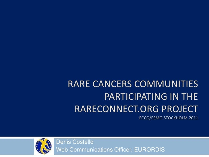 Rare cancers communities participating in the rareconnect.org projectecco/esmoStockholm 2011<br />Denis Costello<br />Web ...