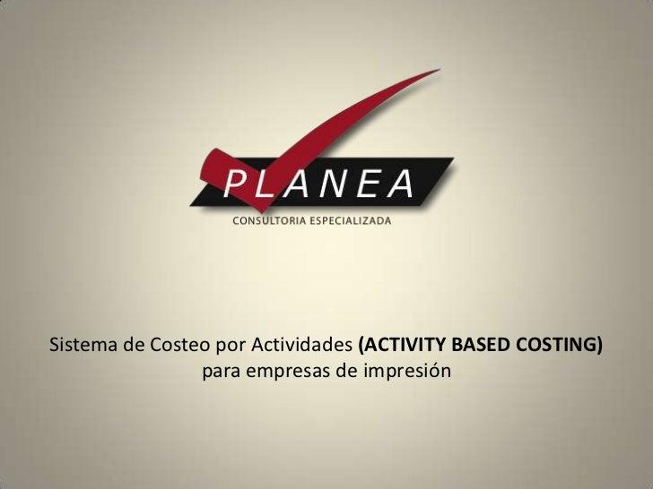 Sistema de Costeo por Actividades (ACTIVITY BASED COSTING)                para empresas de impresión