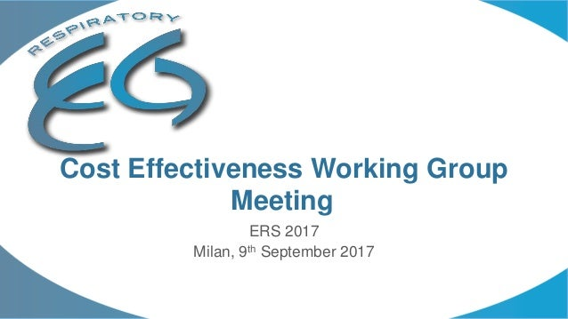 ERS 2017 Milan, 9th September 2017 Cost Effectiveness Working Group Meeting