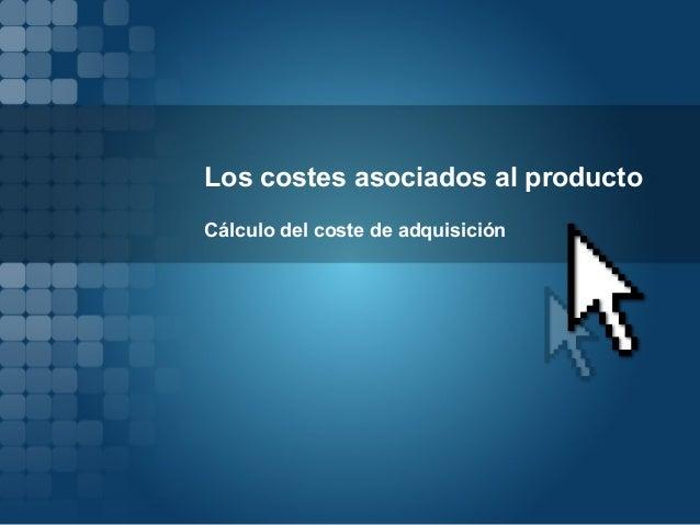 Los costes asociados al producto Cálculo del coste de adquisición