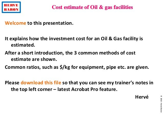 HERVE BARON Cost estimate of Oil u0026 gas facilities ©2013u2013HervéBaron Welcome to this ...  sc 1 st  SlideShare & Cost estimate
