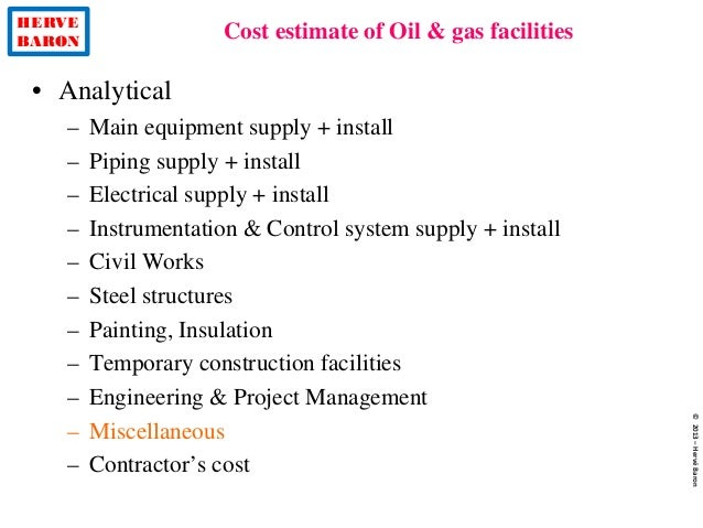 HERVE BARON Cost estimate of Oil & gas facilities ©2013–HervéBaron • Analytical – Main equipment supply + install – Piping...