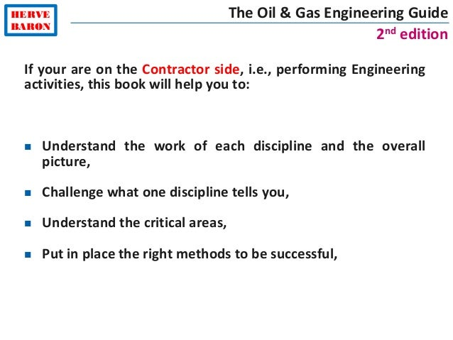 HERVE BARON The Oil & Gas Engineering Guide 2nd edition If your are on the Contractor side, i.e., performing Engineering a...