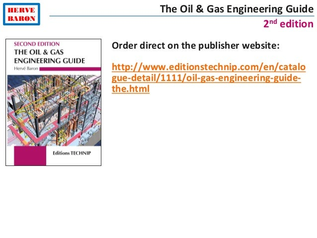 HERVE BARON The Oil & Gas Engineering Guide 2nd edition Order direct on the publisher website: http://www.editionstechnip....