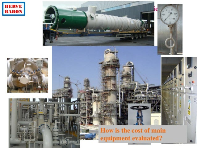 HERVE BARON Cost estimate of Oil & gas facilities ©2013–HervéBaron How is the cost of main equipment evaluated?