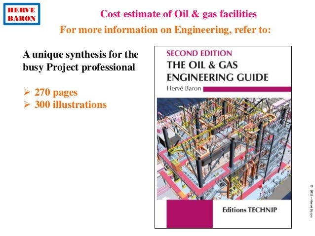 HERVE BARON Cost estimate of Oil & gas facilities ©2013–HervéBaron A unique synthesis for the busy Project professional  ...