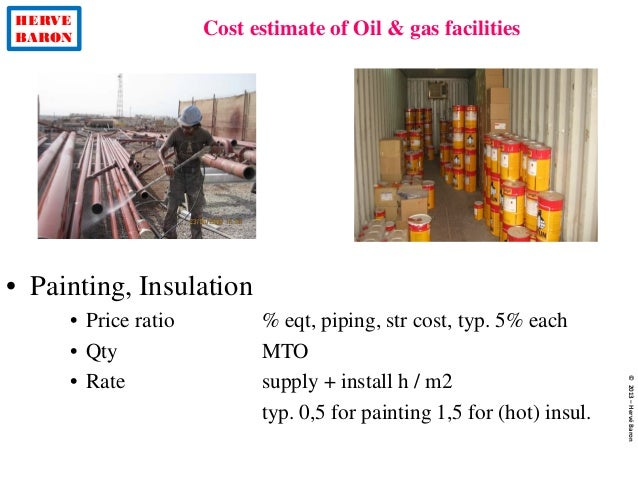 HERVE BARON Cost estimate of Oil & gas facilities ©2013–HervéBaron • Painting, Insulation • Price ratio % eqt, piping, str...