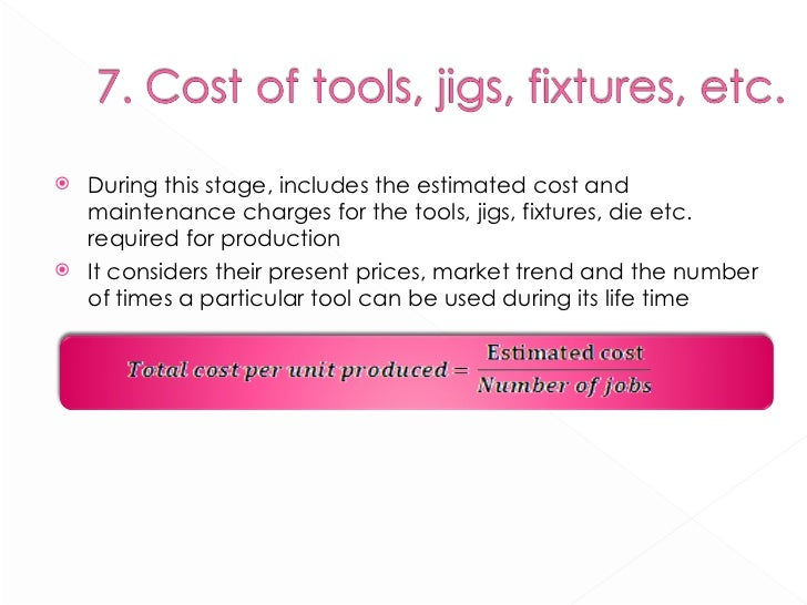 <ul><li>During this stage, includes the estimated cost and maintenance charges for the tools, jigs, fixtures, die etc. req...