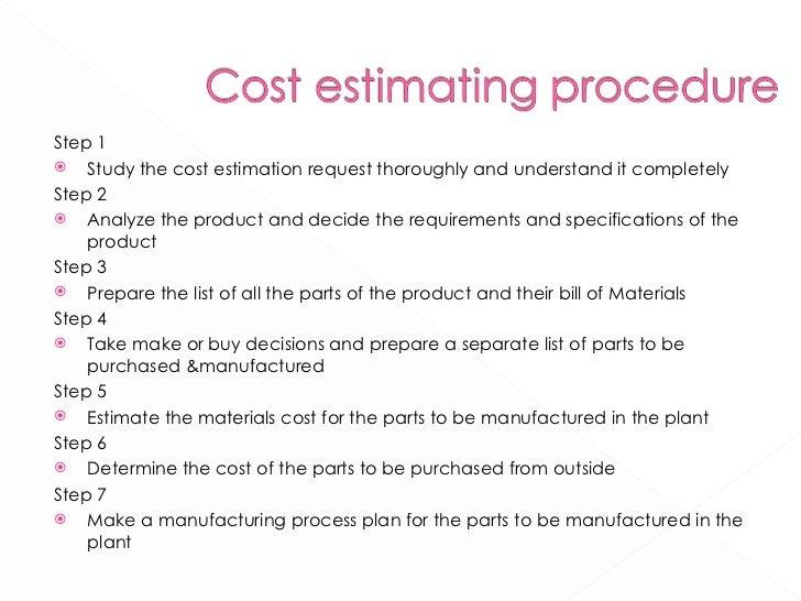<ul><li>Step 1 </li></ul><ul><li>Study the cost estimation request thoroughly and understand it completely </li></ul><ul><...