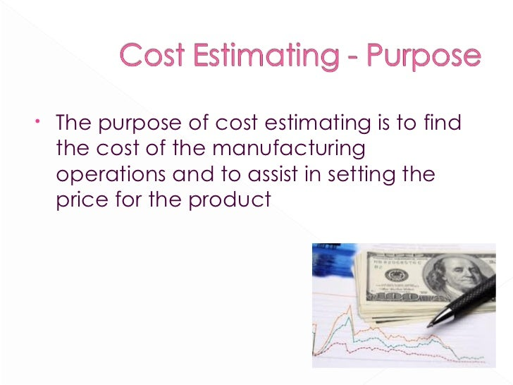 <ul><li>The purpose of cost estimating is to find the cost of the manufacturing operations and to assist in setting the pr...