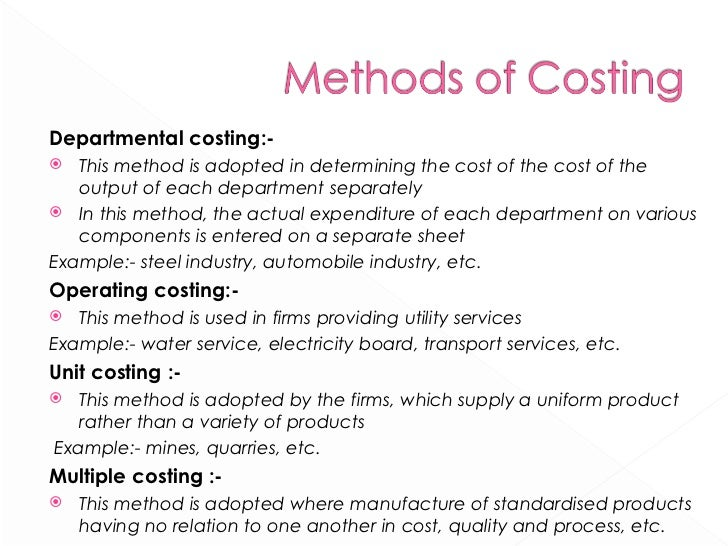 <ul><li>Departmental costing:- </li></ul><ul><li>This method is adopted in determining the cost of the cost of the output ...