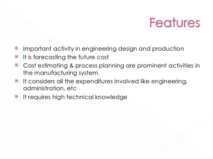 <ul><li>Important activity in engineering design and production </li></ul><ul><li>It is forecasting the future cost </li><...
