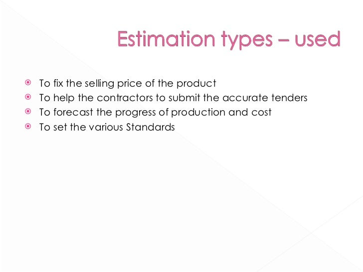 <ul><li>To fix the selling price of the product </li></ul><ul><li>To help the contractors to submit the accurate tenders <...