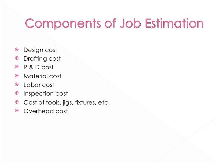 <ul><li>Design cost </li></ul><ul><li>Drafting cost </li></ul><ul><li>R & D cost </li></ul><ul><li>Material cost </li></ul...