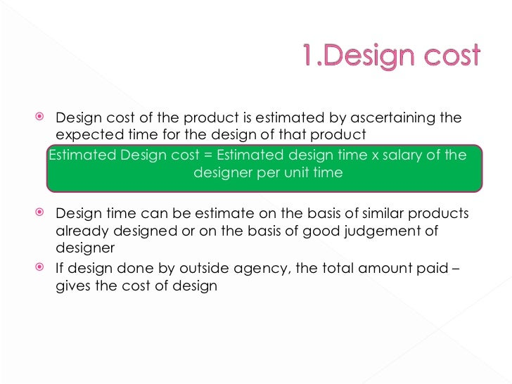 <ul><li>Design cost of the product is estimated by ascertaining the expected time for the design of that product </li></ul...