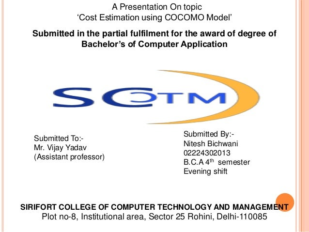 A Presentation On topic 'Cost Estimation using COCOMO Model' Submitted By:- Nitesh Bichwani 02224302013 B.C.A 4th semester...