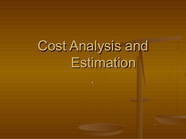 `` Cost Analysis andCost Analysis and EstimationEstimation