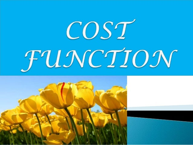   Cost function may be defined as the relationship between costs of a product and output.  C = F [Q]