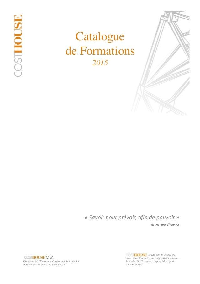 Catalogue de Formations 2015 « Savoir pour prévoir, afin de pouvoir » Auguste Comte organisme de formation, déclaration d'...