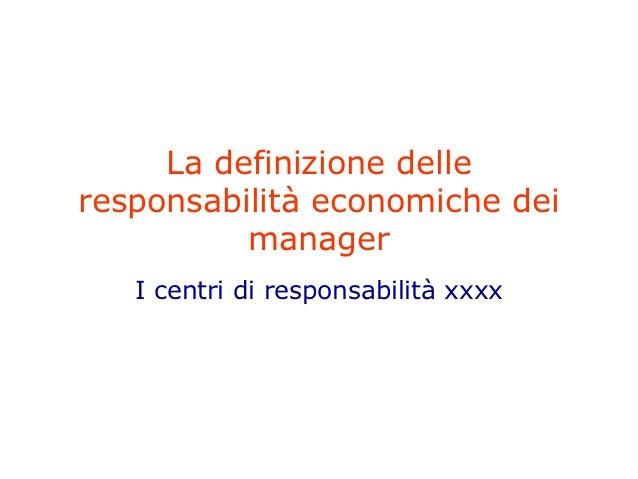 La definizione delleresponsabilità economiche dei          manager   I centri di responsabilità xxxx