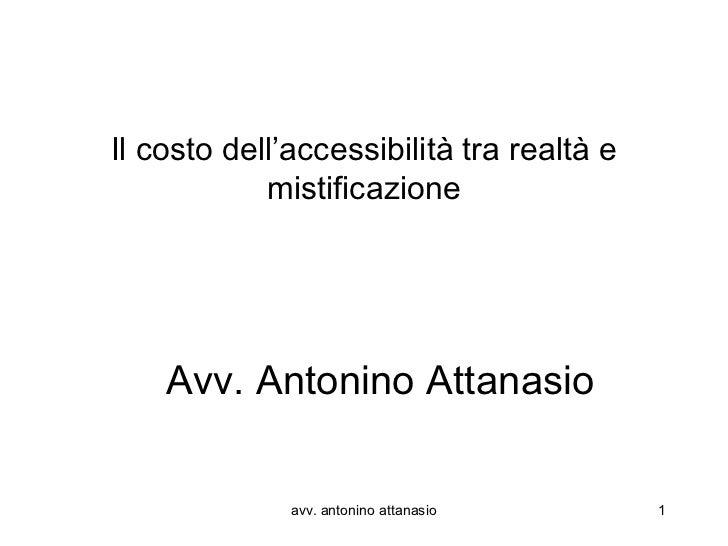 Il costo dell'accessibilità tra realtà e            mistificazione    Avv. Antonino Attanasio              avv. antonino a...