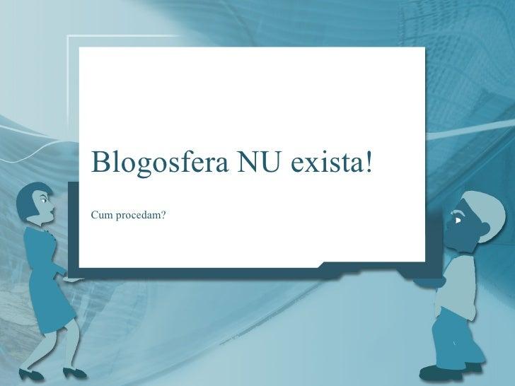 Blogosfera NU exista! Cum procedam?
