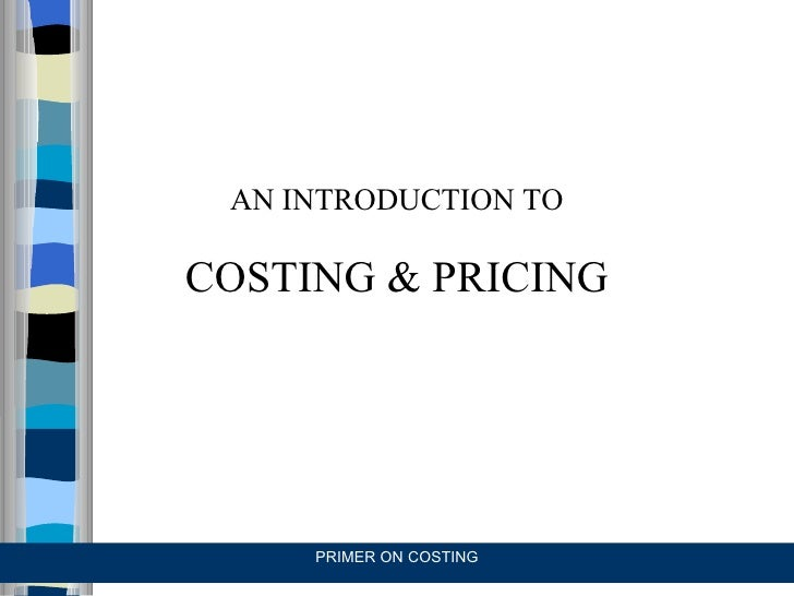 AN INTRODUCTION TO COSTING & PRICING PRIMER ON COSTING