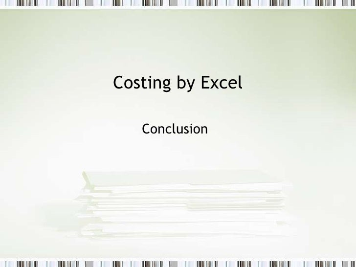 Costing by Excel<br />Conclusion<br />